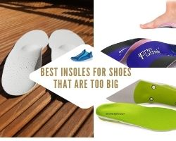 Best Insoles For Shoes That Are Too Big